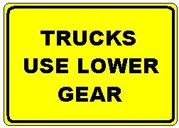 TRUCKS USE LOWER GEAR