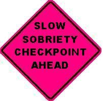 SLOW SOBRIETY CHECKPOINT AHEAD